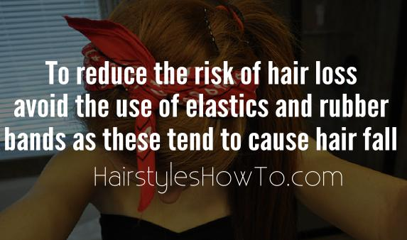 Reudce the risk of hair fall by avoiding elastics and rubberbands